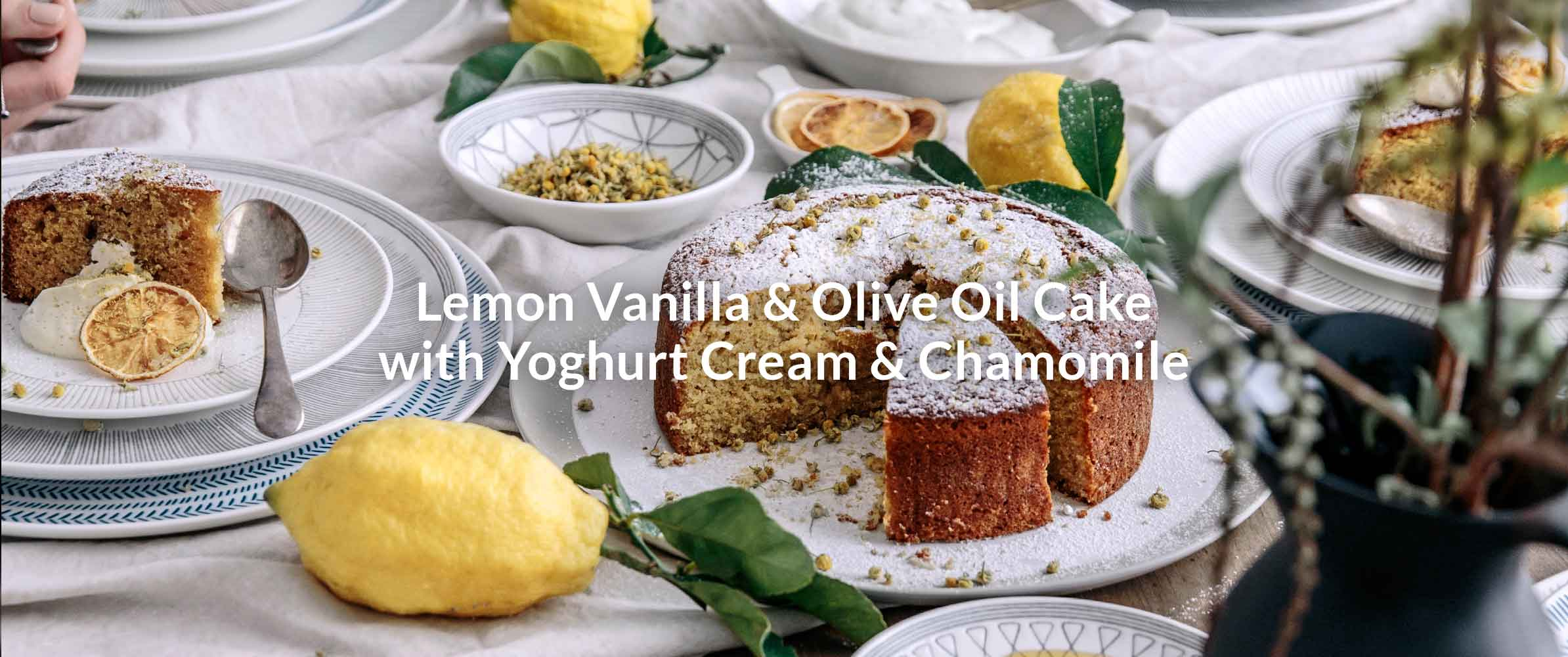 Lemon Vanilla & Olive Oil Cake with Yoghurt Cream & Chamomile
